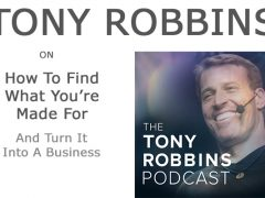 Tony Robbins Podcast - Tony Robbins on How To Find What You're Made For And Turn It Into A business.