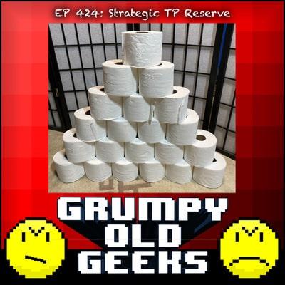Grumpy Old Geeks Podcast - Episode 424: Strategic TP Reserve.