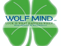 Luck is what happens when - Read Article at WolfMind.co